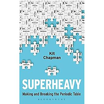 Superheavy: Making and Breaking the Periodic Table