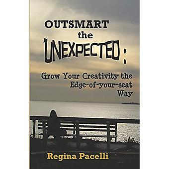 Outsmart the Unexpected - Grow Your Creativity the Edge-Of-Your-Seat W