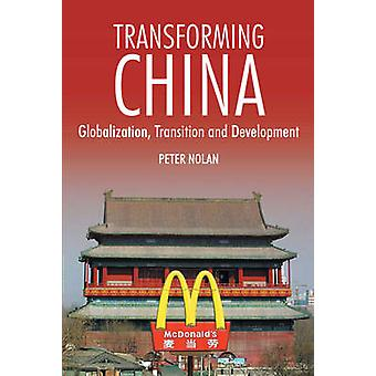 Transforming China - Globalization - Transition and Development by Pet