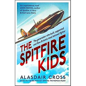 The Spitfire Kids The generation who built supported and flew Britains most beloved fighter
