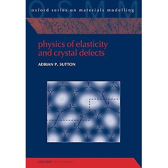 Physics of Elasticity and Crystal Defects by Sutton & Adrian P. Emeritus Professor & Department of Physics & Emeritus Professor & Department of Physics & Imperial College London