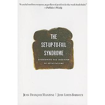 SetuptoFail Syndrome  Overcoming the Undertow of Expectations by Jean Louis Barsoux Jean Francois Manzoni