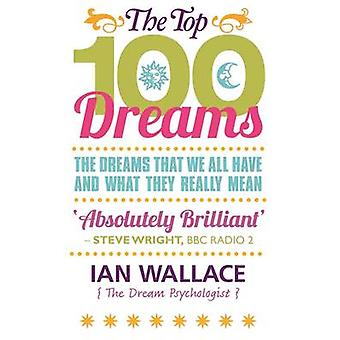 The Top 100 Dreams  The Dreams That We All Have and What They Really Mean by Ian Wallace
