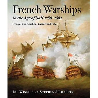 French Warships in the Age of Sail 17861862 by Stephen S. Roberts