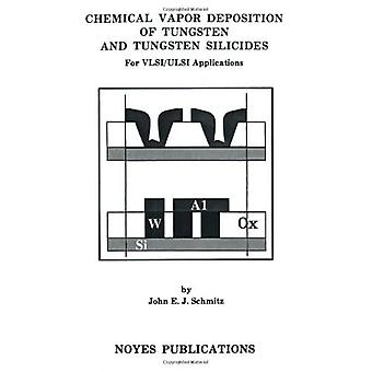 Chemical Vapor Deposition of Tungsten and Tungsten Silicides for VLSI/ ULSI Applications