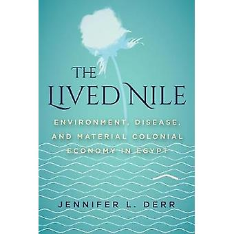 The Lived Nile Environment Disease and Material Colonial Economy in Egypt