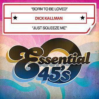 Dick Kallman - geboren, um geliebt zu werden / Just Squeeze Me USA import