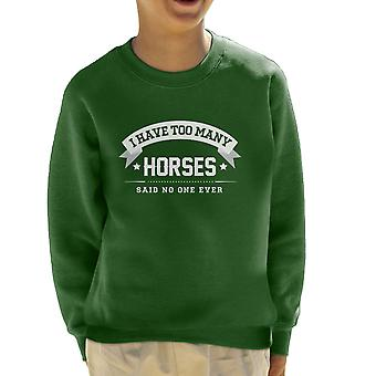 I Have Too Many Horses Said No One Ever Kid's Sweatshirt