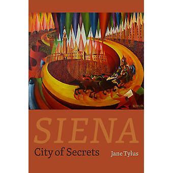 Siena - City of Secrets by Jane Tylus - 9780226207827 Book