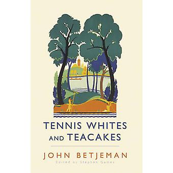 Tennis Whites and Teacakes by John Betjeman - Stephen Games - Stephen