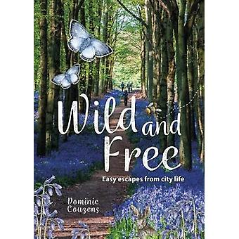 Wild & Free - Easy Escapes from city life by Dominic Couzens - 978