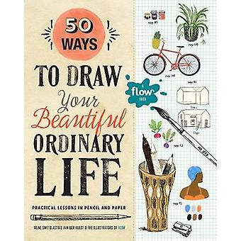 50 Ways To Draw Your Beautiful - Ordinary Life - Practical Lessons in