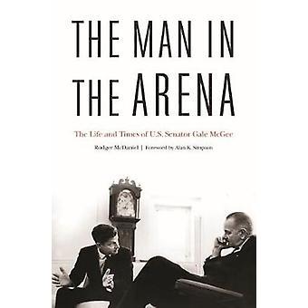 L'uomo nell'Arena - la vita ei tempi di senatore degli Stati Uniti Gale Mcgee b