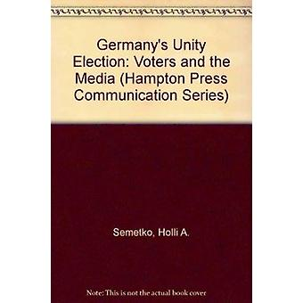 Germany's Unity Election - Votes and the Media by Holli A. Semetko - K