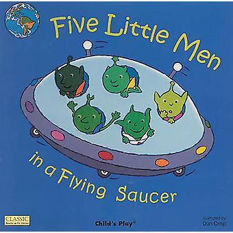 Five Little Men in a Flying Saucer by Dan Crisp - 9781904550587 Book