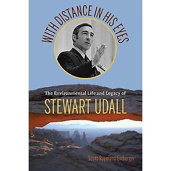 With Distance in His Eyes - The Environmental Life and Legacy of Stewa