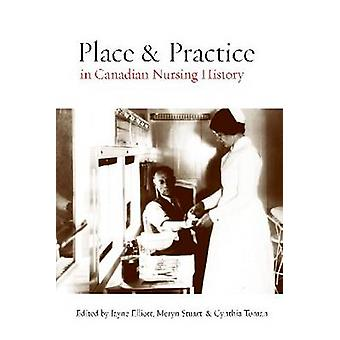 Place and Practice in Canadian Nursing History by Jayne Elliott - Mer