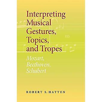 Interpréter des gestes musicaux, sujets et Tropes: Mozart, Beethoven, Schubert (sens Musical et interprétation)