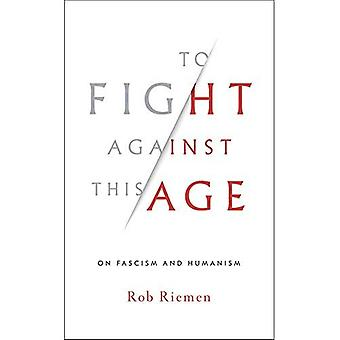 To Fight Against This Age:� On Fascism and Humanism