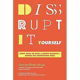 Disrupt-It-Yourself: Eight Ways To Hack A Better Business - Before The Competition Does