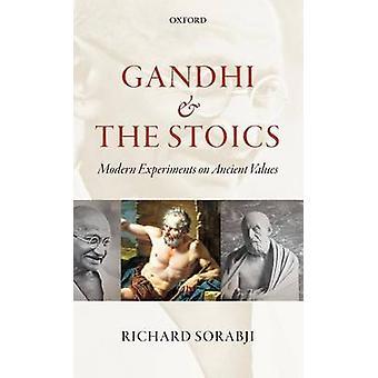 Gandhi and the Stoics Modern Experiments on Ancient Values. by Richard Sorabji by Sorabji & Richard