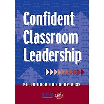 Confident Classroom Leadership by Hook & Peter E.
