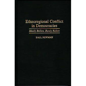 Ethnoregional Conflict in Democracies Mostly Ballots Rarely Bullets by Newman & Saul
