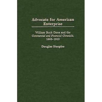 Advocate for American Enterprise William Buck Dana and the Commercial and Financial Chronicle 18651910 by Steeples & Douglas W.