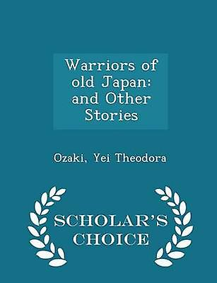 Warriors of old Japan and Other Stories  Scholars Choice Edition by Theodora & Ozaki & Yei