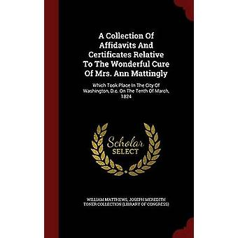 Een verzameling van attesten en certificaten ten opzichte van de prachtige genezing van Mrs. Ann Mattingly die plaatsvond In de stad van Washington D.c. Op de tiende van maart 1824 door Matthews & William