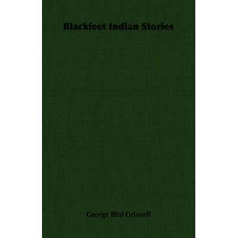 Blackfeet indiska berättelser av fågel Grinnell & George