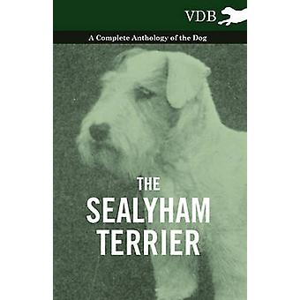 The Sealyham Terrier  A Complete Anthology of the Dog by Various