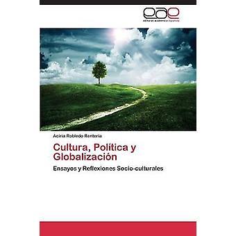 Cultura Politica y Globalizacion by Robledo Renteria Aciria