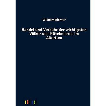 Handel und Verkehr der wichtigsten Vlker des Mittelmeeres im Altertum by Richter & Wilhelm