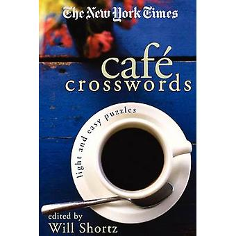 The New York Times Cafe Crosswords - Light and Easy Puzzles by Will Sh