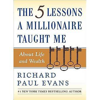 5 Lessons A Millionaire Taught by Richard Paul Evans - 9780743287005