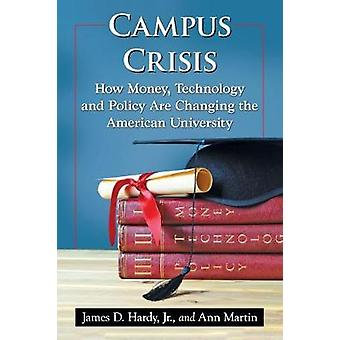 Campus Crisis - How Money - Technology and Policy are Changing the Ame
