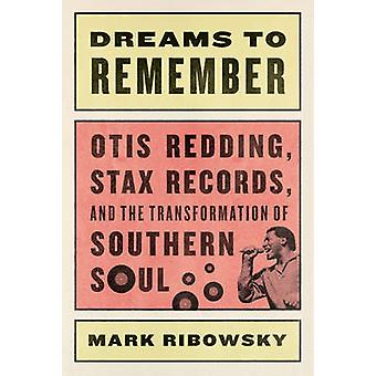 Dreams to Remember - Otis Redding - Stax Records - and the Transformat