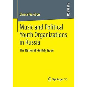 Music and Political Youth Organizations in Russia  The National Identity Issue by Pierobon & Chiara