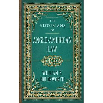 The Historians of AngloAmerican Law by Holdsworth & William S.