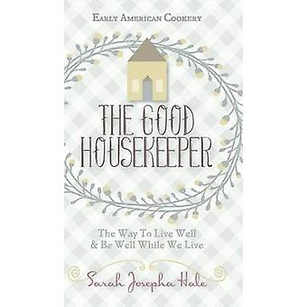 Early American Cookery The Good Housekeeper 1841 by Hale & Sarah Josepha