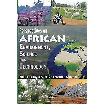 Perspectives on African Environment - Science and Technology by Toyin