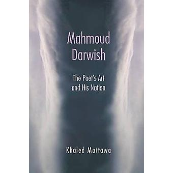 Mahmoud Darwish The Poets Art and His Nation von Khaled Mattawa