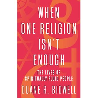 When One Religion Isnt Enough by Duane R. Bidwell