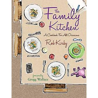 The Family Kitchen - A Cookbook for All Occasions by Rob Kirby - 97819