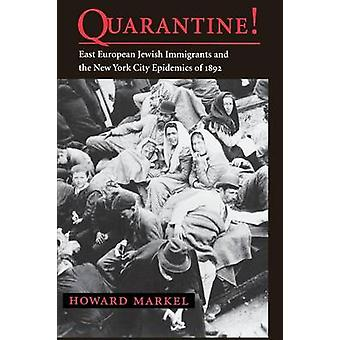 Quarantine East European Jewish Immigrants and the New York City Epidemics of 1892 by Markel & Howard