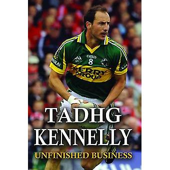 Tadhg Kennelly Unfinished Business by Kennelly & Tadhg