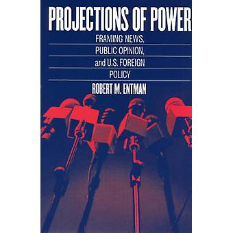 Projections of Power by Robert M Entman
