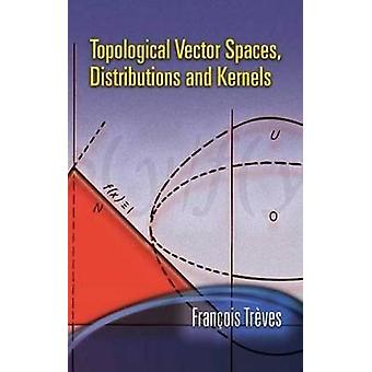 Topological Vector Spaces Distributions and Kernels by Francois Treves