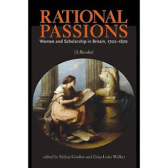 Rational Passions - Women and Scholarship in Britain - 1702-1870 by Fe